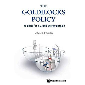 Goldilocks Policy, The: The� Basis For A Grand Energy Bargain