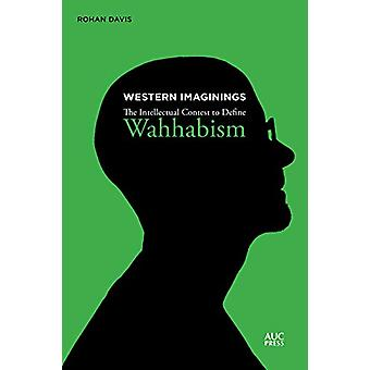 Western Imaginings - The Intellectual Contest to Define Wahhabism by R