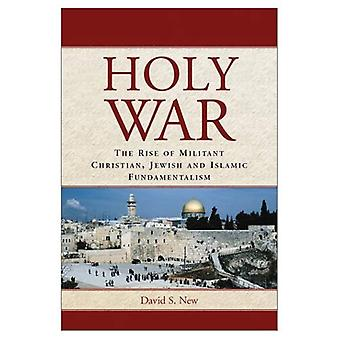 Holy War: The Rise of Militant Christian, Jewish, and Islamic Fundamentalism
