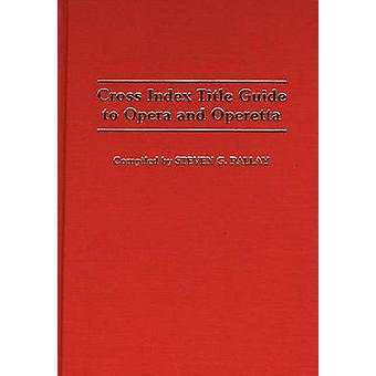 Cross Index Title Guide to Opera and Operetta by Pallay & Steven G.