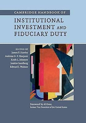 Cambridge Handbook of Institutional Investment and Fiduciary Duty by Hawley & James P.