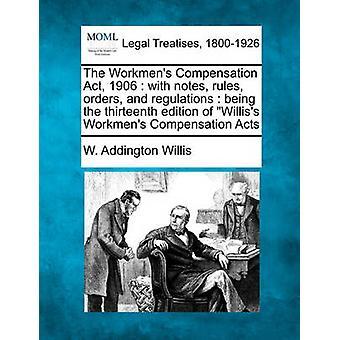 Den Workmens ersättning Act 1906 med anteckningar regler beställningar och förordningar att vara den trettonde upplagan av Williss Workmens ersättning akter av Willis & W. Addington