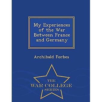 Mes expériences de la guerre entre la France et l'Allemagne War College série par Forbes & Archibald