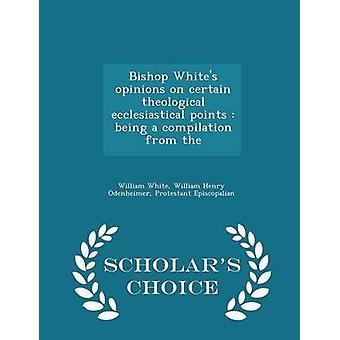 ホワイト ・ ウィリアムが学者の選択版からコンパイルされている特定の神学的な教会ポイントの司教白人の意見