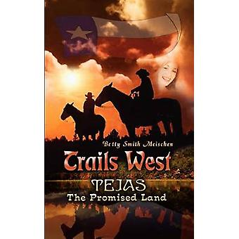 Trails West  Tejas The Promised Land by Meischen & Betty Smith