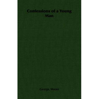 Confessions of a Young Man by Moore & George