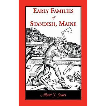 Early Families of Standish Maine by Sears & Albert J.