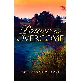 Power to Overcome by Ash & Mary Ann Shepard