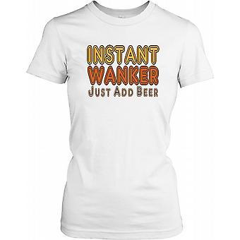 Sofortige Wichser fügst du Bier - lustige Witz-Damen-T-Shirt