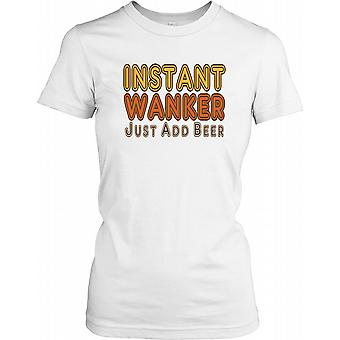 Instant Wanker Just Add Beer - funny Joke Ladies T Shirt