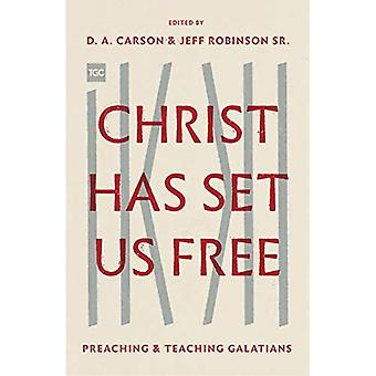 Christ Has Set Us Free: Preaching and Teaching Galatians (The Gospel Coalition)