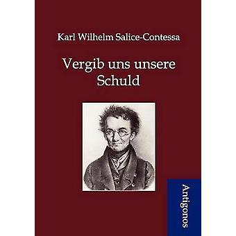 Vergib uns unsere Schuld by SaliceContessa & Karl Wilhelm