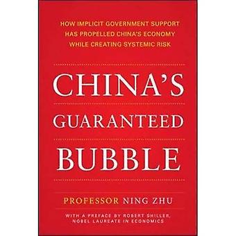 China's Guaranteed Bubble: How implicit government support has propelled China's economy while creating systemic...