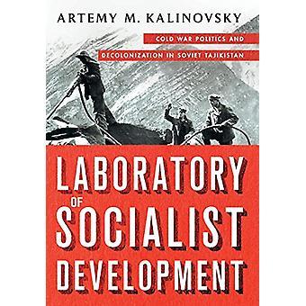 Laboratory of Socialist Development - Cold War Politics and Decoloniza
