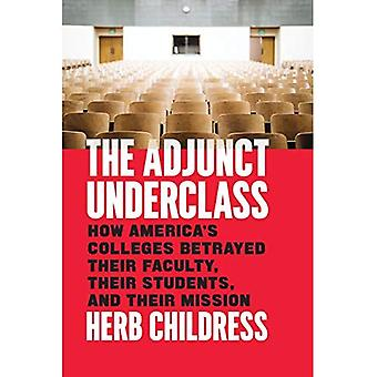 De adjunct onderklasse: hoe Amerika's hogescholen verraden hun faculteit, hun studenten, en hun missie