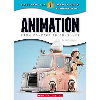Animation - From Concept to Consumer by Josh Gregory - 9780531210727 B