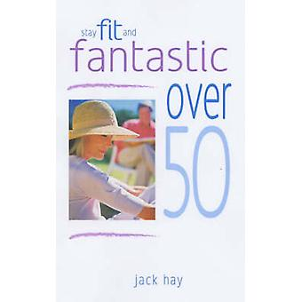 Stay Fit and Fantastic over 50 by Jack Hay - 9780572028879 Book