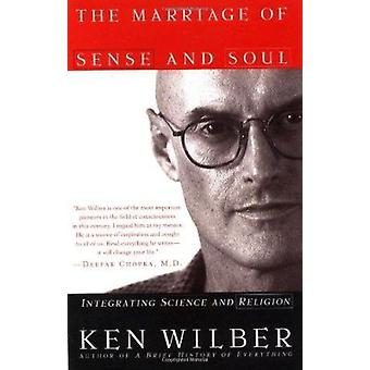 The Marriage of Sense and Soul - Integrating Science and Religion by K