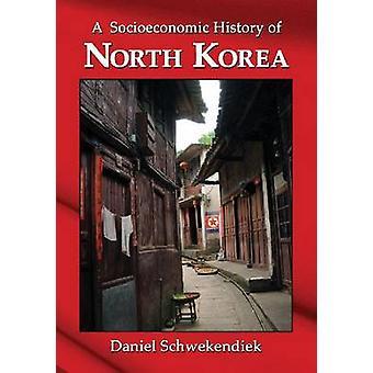 A Socioeconomic History of North Korea by Daniel Schwekendiek - 97807
