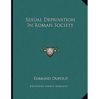 Sexual Deprivation in Roman Society by Edmund Dupouy - 9781163018989