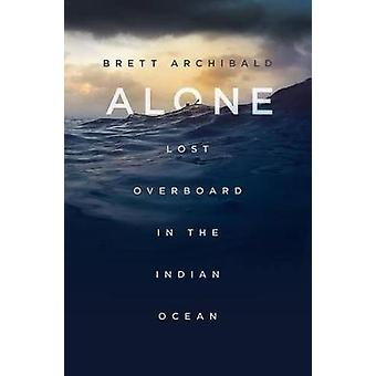 Alone - Lost Overboard in the Indian Ocean by Brett Archibald - 978125