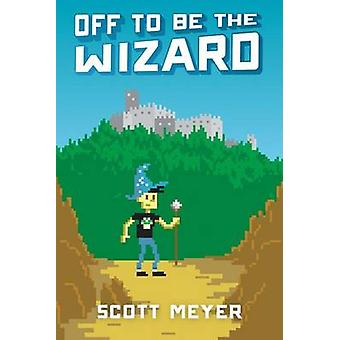 Off to be the Wizard by Scott Meyer - 9781612184715 Book