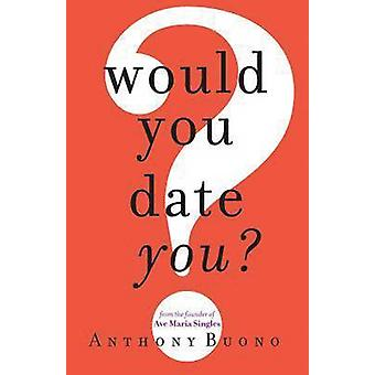 Would You Date You? by Anthony Buono - 9781616364304 Book