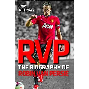 RVP - The Biography of Robin Van Persie by Andy Williams - 97817821944