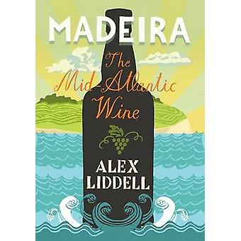 Madeira - The Mid-Atlantic Wine by Alexander Liddell - 9781849044530 B
