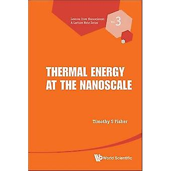 Thermal Energy at the Nanoscale by Timothy S. Fisher - 9789814449786