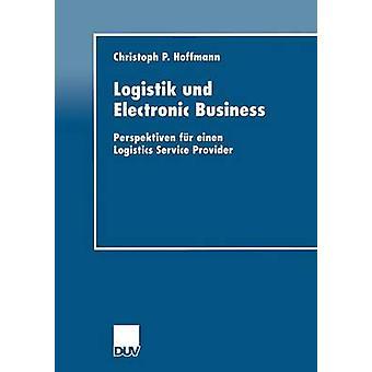 Logistik und Electronic Business  Perspektiven fr einen Logistics Service Provider by Hoffmann & Christoph P.
