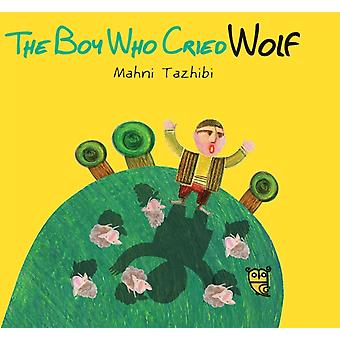 The Boy Who Cried Wolf (Hardcover) by Tazhibi Mahni Goodhart Pippa
