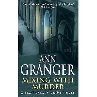 Mixing with Murder by Ann Granger - 9780755320417 Book