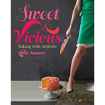 Sweet and Vicious - Baking with Attitude by Libbie Summers - 978084784