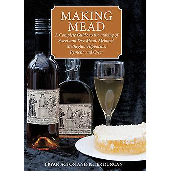 Making Mead - A Complete Guide to the Making of Sweet and Dry Mead - M