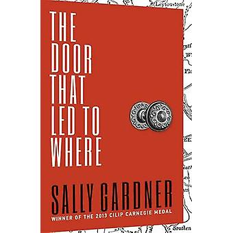 The Door That Led to Where by Sally Gardner - 9781471401084 Book