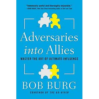 Adversaries into Allies - Win People Over Without Manipulation or Coer