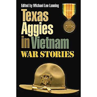 Texas Aggies in Vietnam - War Stories by Michael Lee Lanning - 9781623