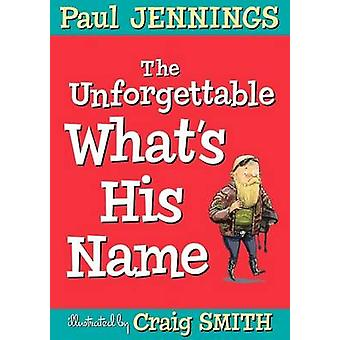 Unforgettable What's His Name by Paul Jennings - 9781743369289 Book