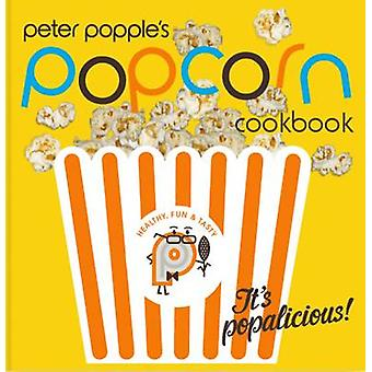 Peter Popple's Popcorn Cookbook by Peter Popple - 9781780720302 Book