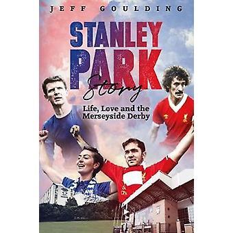 Stanley Park Story - Life - kärlek och Merseyside Derby av Stanley Persson