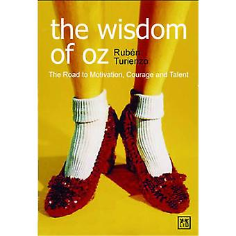 The Wisdom of Oz - The Road to Motivation - Courage and Talent by Rube