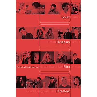 Great Canadian Film Directors by George Melnyk - 9780888644794 Book