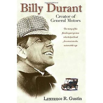 Billy Durant: Creator of General Motors