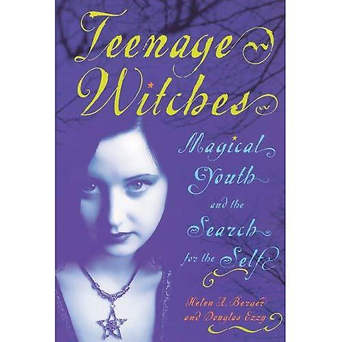 Teenage Witches  Magical Youth and the Search for the Self