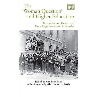 The Woman Question and Higher Education: Perspectives on Gender and Knowledge Production in America
