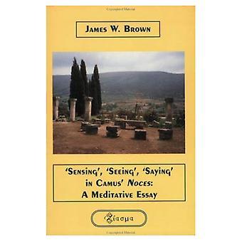 'Sensing', 'Seeing', 'Saying' in Camus'