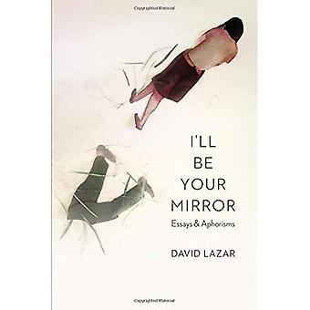 Jag ska vara din spegel: essäer och aforismer