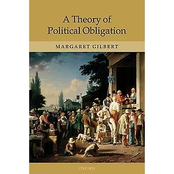 A Theory of Political Obligation Membership Commitment and the Bonds of Society by Gilbert & Margaret