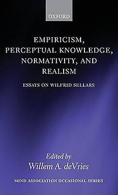 Empiricism Perceptual Knowledge Normativity and Realism Essays on Wilfrid Sellars by DeVries & Willem A
